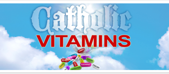 Listen In…Catholic Vitamins